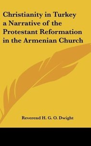 Christianity in Turkey a Narrative of the Protestant Reformation