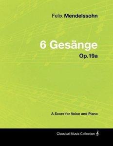 Felix Mendelssohn - 6 Gesänge - Op.19a - A Score for Voice and P
