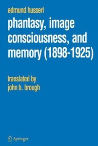 Phantasy, Image Consciousness, and Memory (1898-1925)
