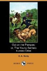 Out on the Pampas; Or, the Young Settlers (Illustrated Edition)