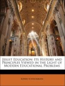 Jesuit Education: Its History and Principles Viewed in the Light