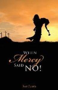 When Mercy Said No