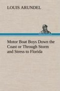 Motor Boat Boys Down the Coast or Through Storm and Stress to Fl