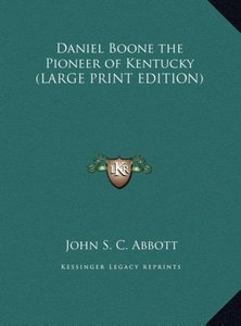 Daniel Boone the Pioneer of Kentucky (LARGE PRINT EDITION)