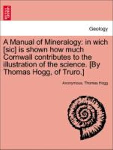 A Manual of Mineralogy: in wich [sic] is shown how much Cornwall