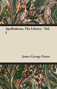 Apollodorus, The Library - Vol. I