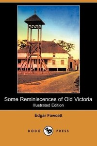 Some Reminiscences of Old Victoria (Illustrated Edition) (Dodo P