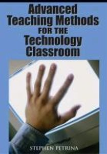 Advanced Teaching Methods for the Technology Classroom