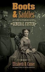 Boots and Saddles: Or, Life in Dakota with General Custer