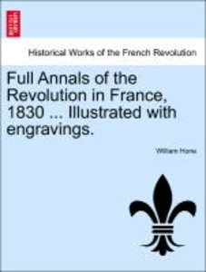Full Annals of the Revolution in France, 1830 ... Illustrated wi