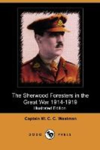 The Sherwood Foresters in the Great War 1914-1919 (Illustrated E