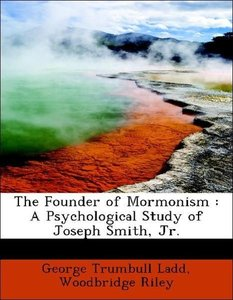 The Founder of Mormonism : A Psychological Study of Joseph Smith
