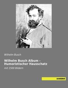 Wilhelm Busch Album - Humoristischer Hausschatz