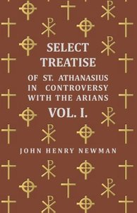 Select Treatise of St. Athanasius in Controversy with the Arians