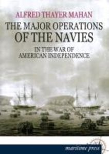 The Major Operations of the Navies in the War of American Indepe