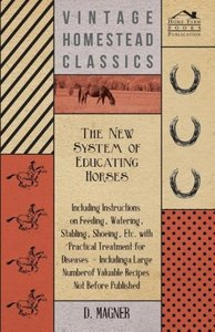 The New System Of Educating Horses - Including Instructions On F