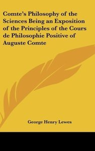 Comte's Philosophy of the Sciences Being an Exposition of the Pr