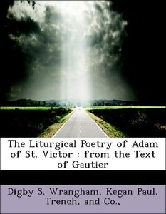 The Liturgical Poetry of Adam of St. Victor : from the Text of G