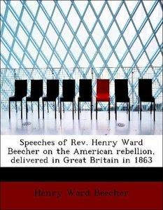 Speeches of Rev. Henry Ward Beecher on the American rebellion, d