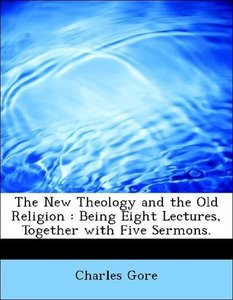 The New Theology and the Old Religion : Being Eight Lectures, To