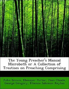 The Young Preacher's Manual Microboth or A Collection of Treatis