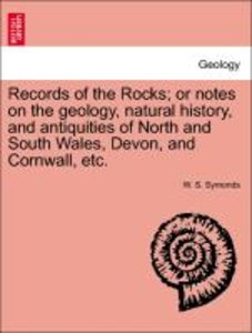 Records of the Rocks; or notes on the geology, natural history,