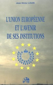L\'Union européenne et l\'avenir de ses institutions