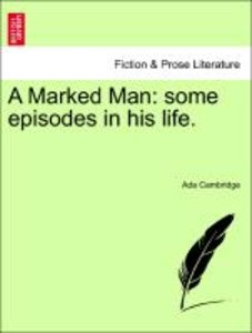 A Marked Man: some episodes in his life. Vol. II.