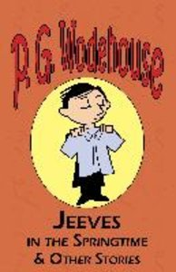 Jeeves in the Springtime & Other Stories - From the Manor Wodeho
