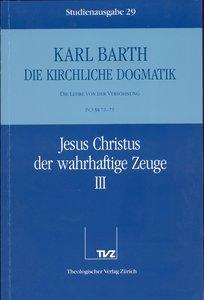 Kirchliche Dogmatik Bd. 29 - Jesus Christus, der wahrhaftige Zeu