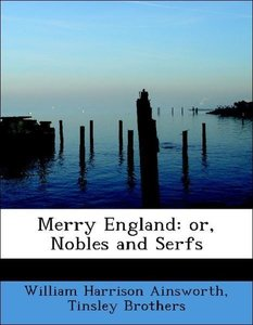 Merry England: or, Nobles and Serfs