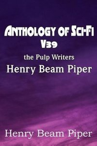 Anthology of Sci-Fi V39, the Pulp Writers - Henry Beam Piper
