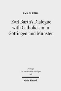 Karl Barth's Dialogue with Catholicism in Göttingen and Münster