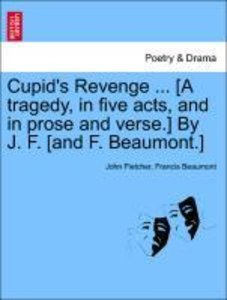 Cupid's Revenge ... [A tragedy, in five acts, and in prose and v