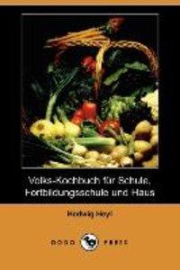 Volks-Kochbuch Fur Schule, Fortbildungsschule Und Haus (Dodo Pre