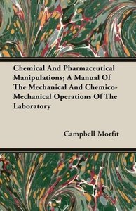 Chemical And Pharmaceutical Manipulations; A Manual Of The Mecha