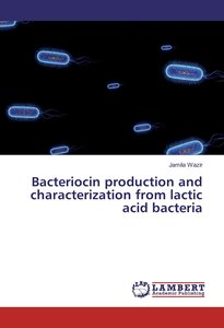 Bacteriocin production and characterization from lactic acid bac