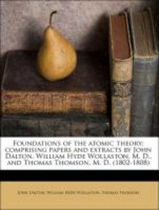 Foundations of the atomic theory: comprising papers and extracts
