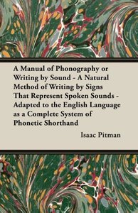 A Manual of Phonography or Writing by Sound - A Natural Method