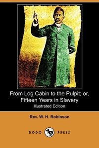 From Log Cabin to the Pulpit; Or, Fifteen Years in Slavery (Illu