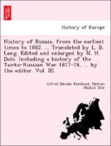History of Russia, from the earliest times to 1882. ... Translat