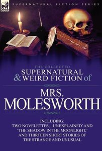 The Collected Supernatural and Weird Fiction of Mrs Molesworth-I