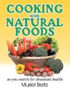 Cooking with Natural Foods as You Search for Abundant Health