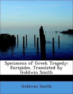 Specimens of Greek Tragedy: Euripides. Translated by Goldwin Smi
