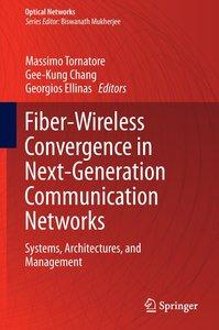 Fiber-Wireless Convergence in Next-Generation Communication Netw