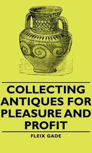 Collecting Antiques for Pleasure and Profit