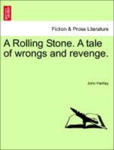 A Rolling Stone. A tale of wrongs and revenge.