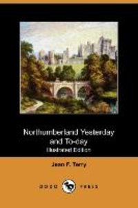 Northumberland Yesterday and To-Day (Illustrated Edition) (Dodo