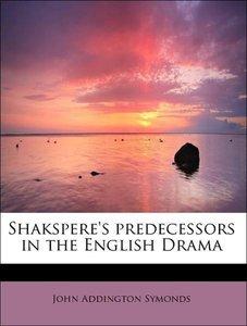 Shakspere's predecessors in the English Drama