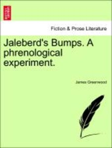Jaleberd's Bumps. A phrenological experiment.